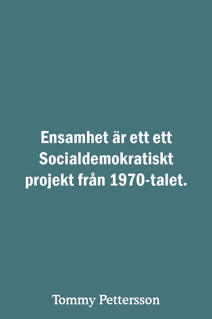 Ensamhet är ett ett Socialdemokratiskt projekt från 1970-talet.