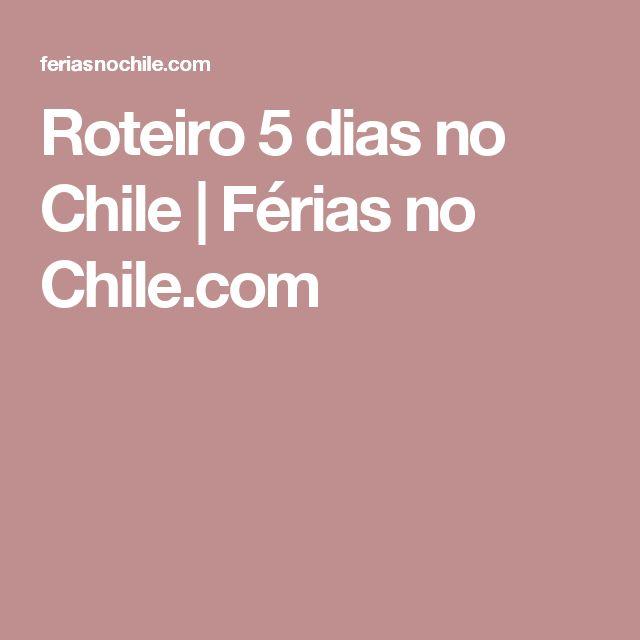 Roteiro 5 dias no Chile | Férias no Chile.com