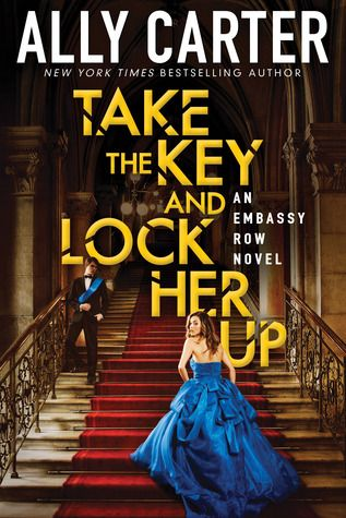 Young Adult Review:  Take the Key and Lock Her Up (Embassy Row, 3) by Ally Carter, December 27, 2016. 327 pages. Published by Scholastic. Source: Borrowed from library.