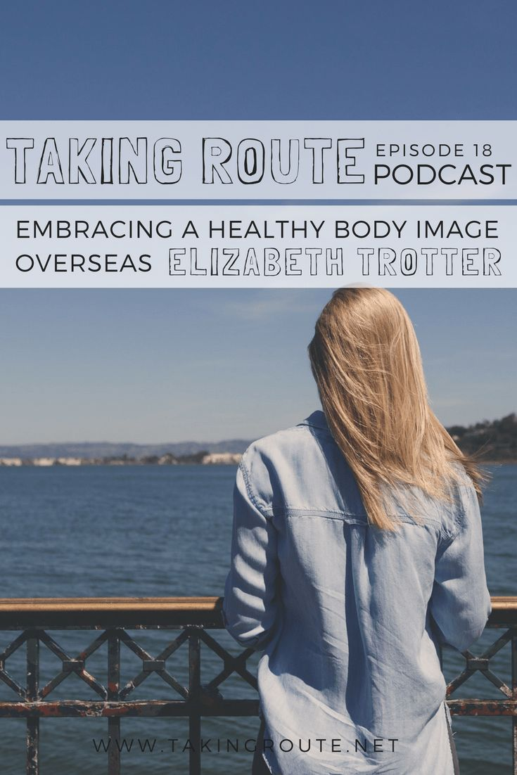 Episode 18: Embracing a Healthy Body Image Overseas with Elizabeth Trotter - Taking Route