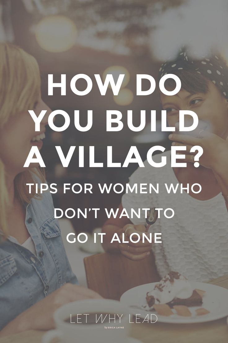 The time when you need a village the most happens to be the time when it's hardest to build one. 6 Critical Tips to Help You BUILD Your Village