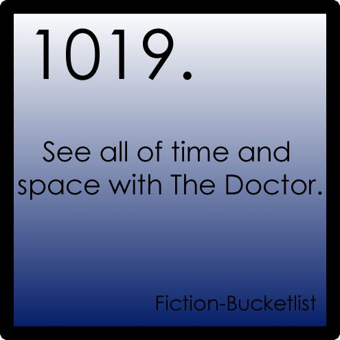 """""""All of time and space, anywhere and everywhere, every star that ever was. Where do you want to start?"""" - The Doctor"""