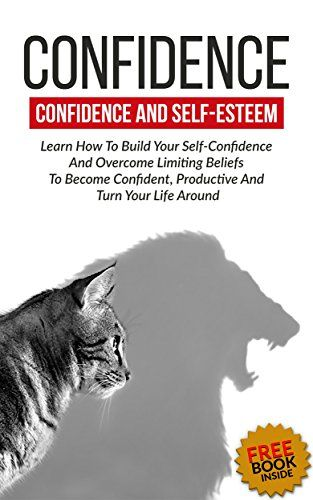 Self Esteem Mastering Your Life Building High Self Esteem Confidence and Defeating Doubt Self Esteem confidencedoubt