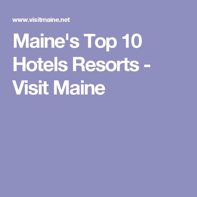 Maine's Top 10 Hotels Resorts - Visit Maine