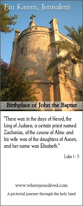 The village of Ein Karem, west of Jerusalem, is believed to be the birthplace of John the Baptist.