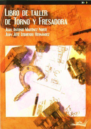 Libro de taller para torno y fresadora: Amazon.es: IZQUIERDO, MARTINEZ: Libros