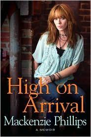 High on ArrivalJohn Phillip, Worth Reading, Awesome Book, Life, Arrivalmackenzi Phillip, Book Worth, Mackenzie Phillip, Book Reading, High
