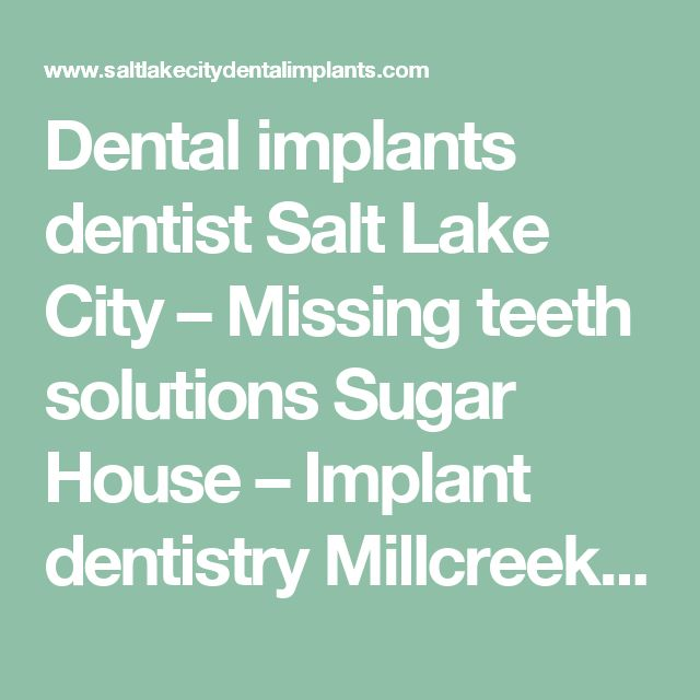 Dental implants dentist Salt Lake City – Missing teeth solutions Sugar House – Implant dentistry Millcreek UT | The Sugar House Dentist – Theurer Family Dental