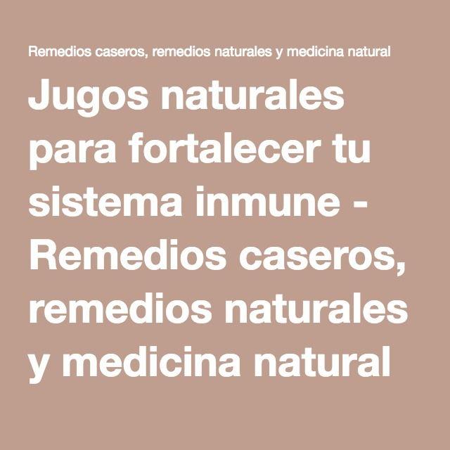 Jugos naturales para fortalecer tu sistema inmune - Remedios caseros, remedios naturales y medicina natural