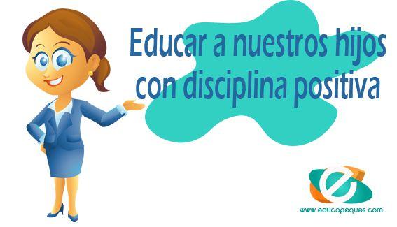 La disciplina tradicional tiene graves peligros en la crianza de los hijos pòr eso te damos 4 consejos para educar con disciplina positiva a nuestros hijos
