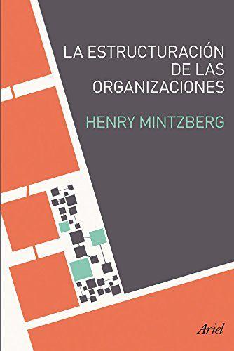 La estructuración de las organizaciones / Henry Mintzberg