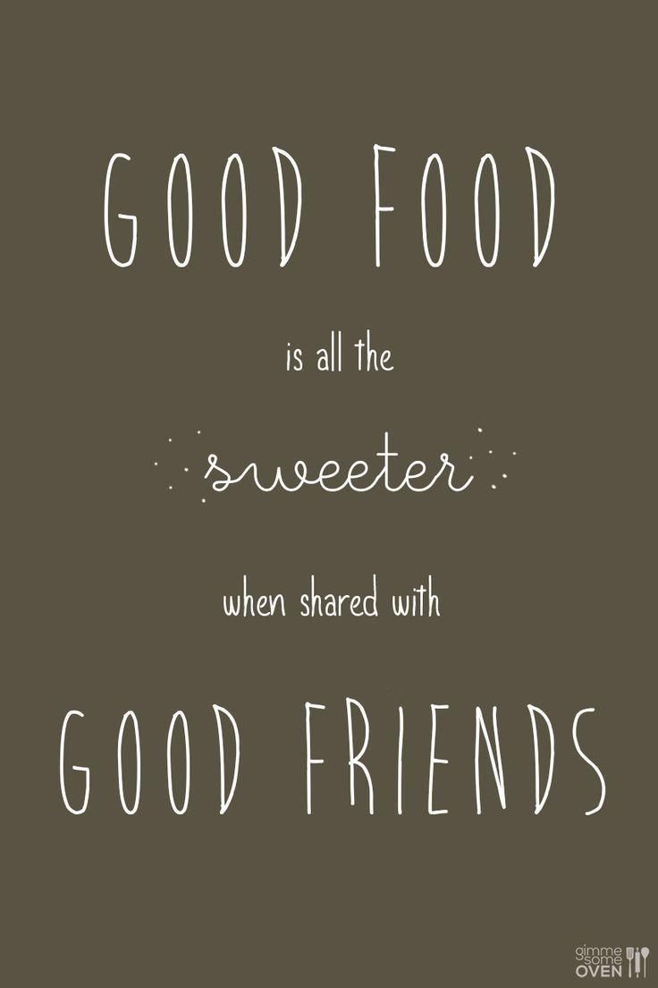 Good food requires good friends.