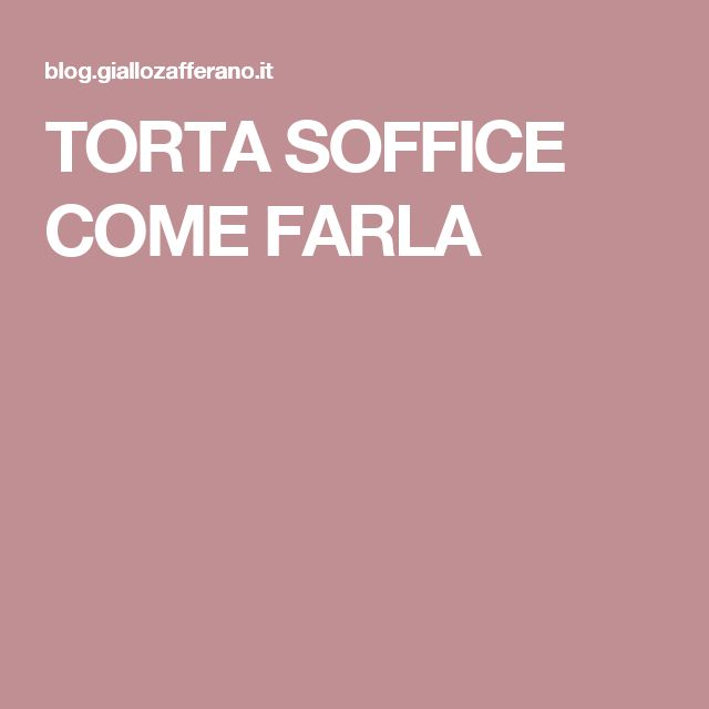 TORTA SOFFICE COME FARLA
