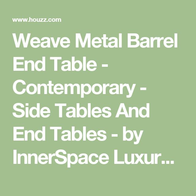 Weave Metal Barrel End Table - Contemporary - Side Tables And End Tables - by InnerSpace Luxury Products