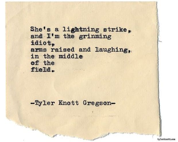 """""""She's a lightning strike, and I'm the grinning idiot, arms raised and laughing, in the middle of field."""" — Tyler Knott Gregson"""