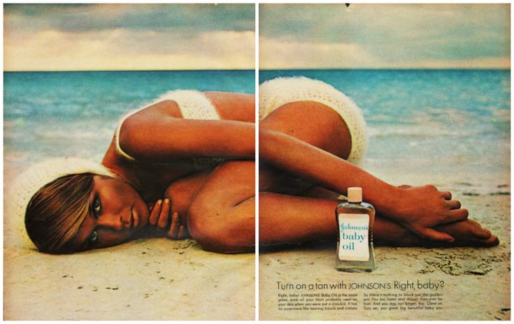 """Turn on a tan with Johnson's Baby Oil – This vintage ad from the 1960s boasts: """"It has no sunscreen like tanning lotions and creams. So there's nothing to block out the golden sun. You tn faster and deeper than ever before. And you stay tan longer. Come on. Turn on you great big beautiful baby you!"""""""