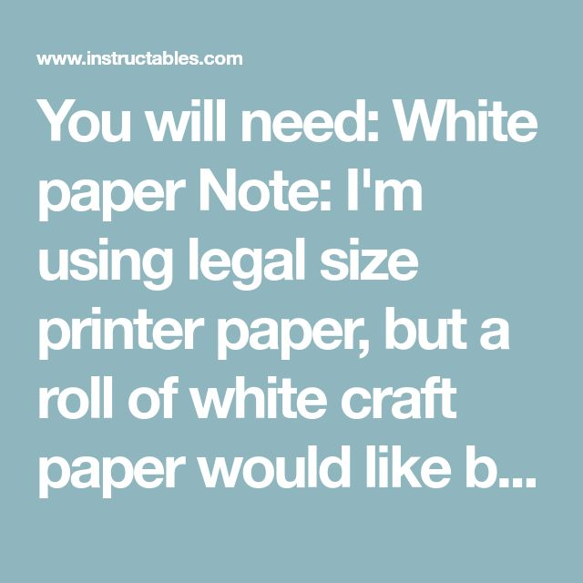 You will need: White paper Note: I'm using legal size printer paper, but a roll of white craft paper would like be better due to splicing. Splicing doesn't really show unless it's backlit, and thankfully none of mine are. Straight edge Pencil Glue stick Scissors Tape
