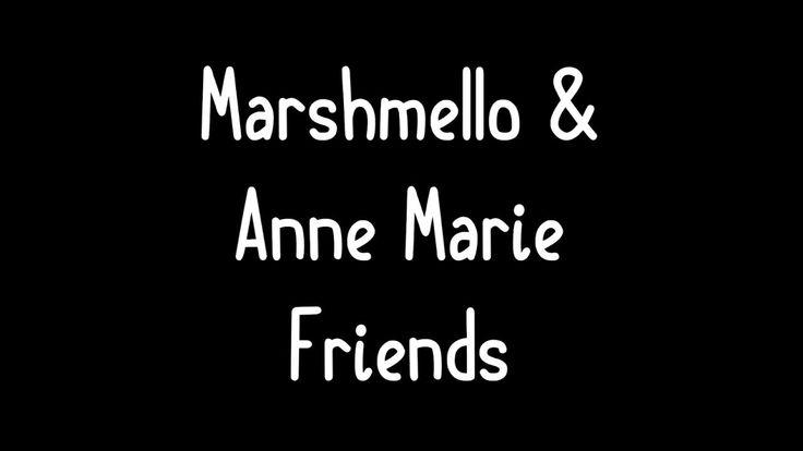 Marshmello Anne Marie Friends Lyrics Official