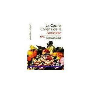 la cocina chilena de la antidieta: 200 recetas para bajar de peso y combatir el colesterol