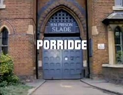 Porridge a BBC comedy set in the fictional Slade Prison ran between 1974 & 1977 it starred Ronnie Barker, Richard Beckinsale, Fulton Mackay, Brian Wilde, Sam Kelly,Tony Osoba,Michael Barrington and Christopher Biggins