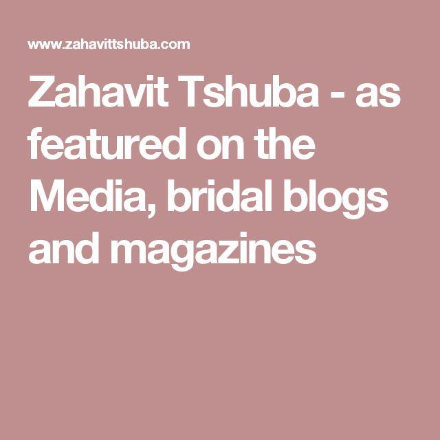 Zahavit Tshuba - as featured on the Media, bridal blogs and magazines
