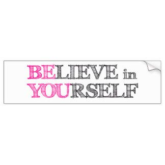 BElieve in YOUrself - BE YOU Car Bumper Sticker