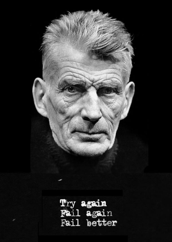 "Samuel Beckett : ""Try again.  Fail again.  Fail better."""