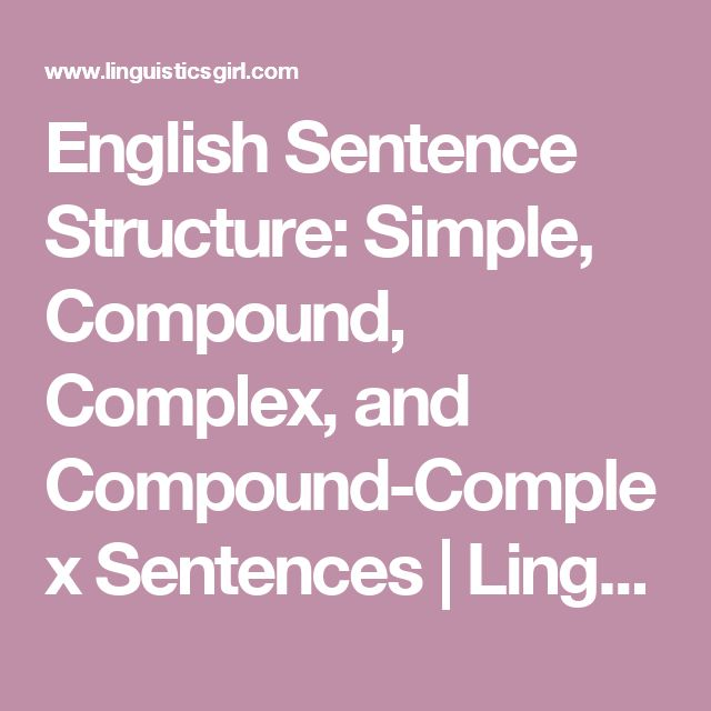 English Sentence Structure: Simple, Compound, Complex, and Compound-Complex Sentences | Linguistics Girl