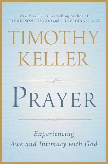 PRAYER by Timothy Keller -- The New York Times bestselling author and renowned pastor explores the power of prayer.