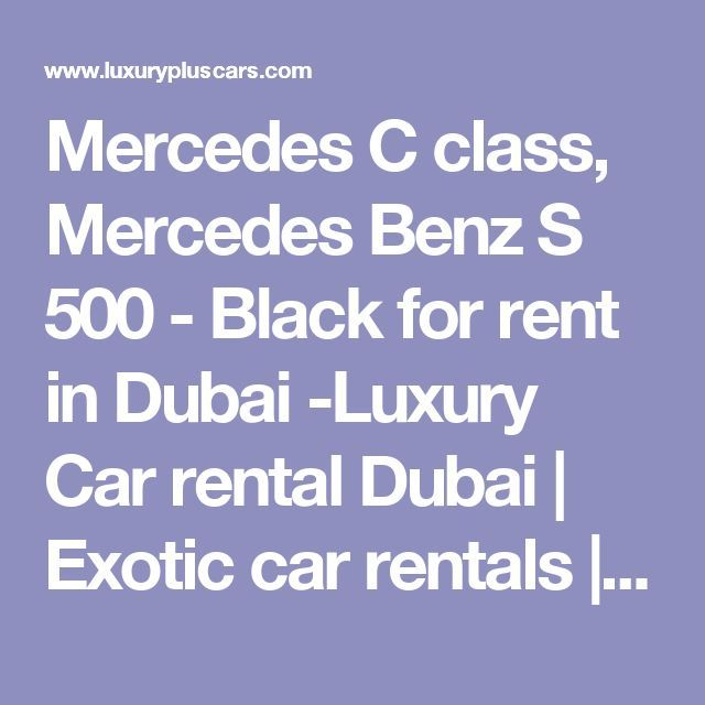 Awesome Exotic cars 2017: Mercedes C class, Mercedes Benz S 500 - Black for rent in Dubai -Luxury Car rent...  Mercedes C class, Mercedes Benz S 500 - Black for rent in Dubai -Luxury Car rental Dubai | Exotic Check more at http://autoboard.pro/2017/2017/04/03/exotic-cars-2017-mercedes-c-class-mercedes-benz-s-500-black-for-rent-in-dubai-luxury-car-rent-mercedes-c-class-mercedes-benz-s-500-black-for-rent-in-dubai-luxury-car-rental-dubai-exotic/