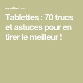 Tablettes : 70 trucs et astuces pour en tirer le meilleur !