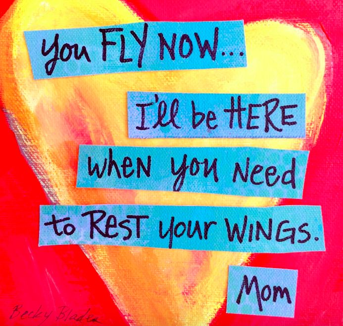 """""""You fly now..."""" Moms have much to tell their launching children. Words & art by Becky Blades, author of @laundryordie. Buy the book: http://amzn.to/2bctnh8"""
