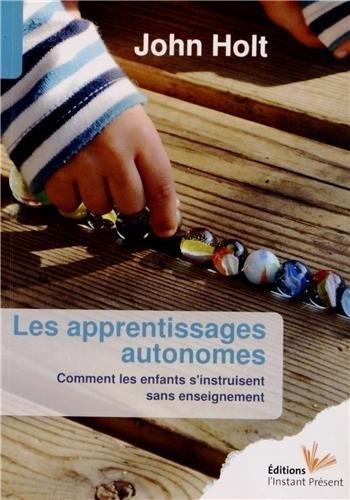 Les apprentissages autonomes de John Holt, http://www.amazon.fr/dp/2916032142/ref=cm_sw_r_pi_dp_jbXxrb10C6NY7