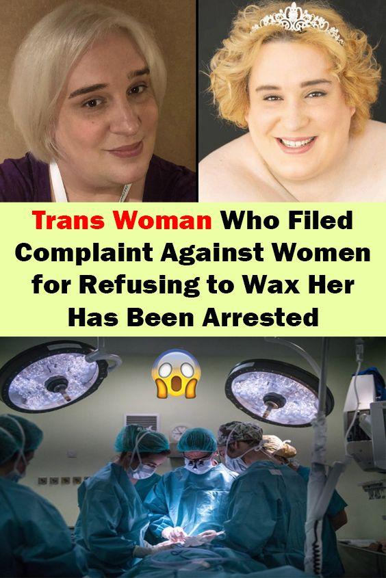 Trans-Frau, die Beschwerde gegen Frauen einreichte, weil sie sich weigerte, sie zu wachsen, wurde verhaftet