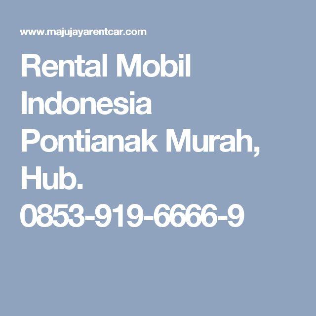 Rental Mobil Indonesia Pontianak Murah, Hub. 0853-919-6666-9