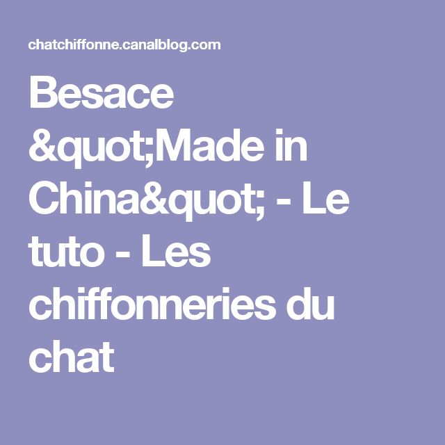 """Besace """"Made in China"""" - Le tuto - Les chiffonneries du chat"""