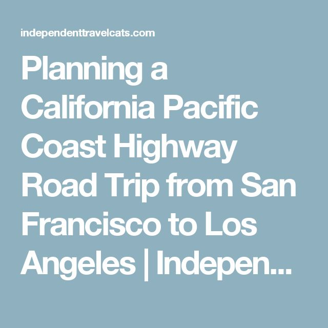 Planning a California Pacific Coast Highway Road Trip from San Francisco to Los Angeles | Independent Travel Cats