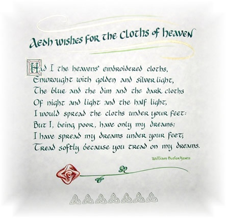 He wishes for the cloths of heaven.... - a beautiful poem. Sir Anthony Hopkins recites it in 84 Charing Cross Road