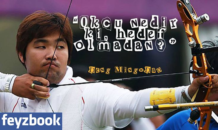 """Okçu nedir ki, hedef olmadan ? Deng Ming-Dao"