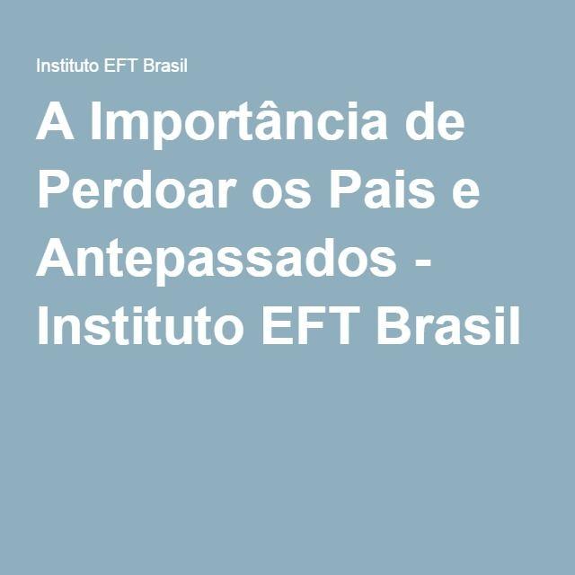 A Importância de Perdoar os Pais e Antepassados - Instituto EFT Brasil