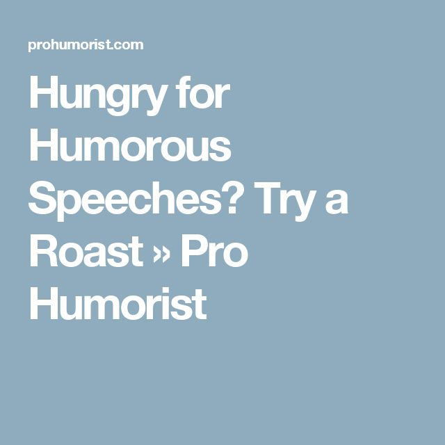 Hungry for Humorous Speeches? Try a Roast » Pro Humorist
