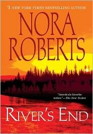 River's End, Nora Roberts - first book I read by Nora Roberts.... hook line and sinker!
