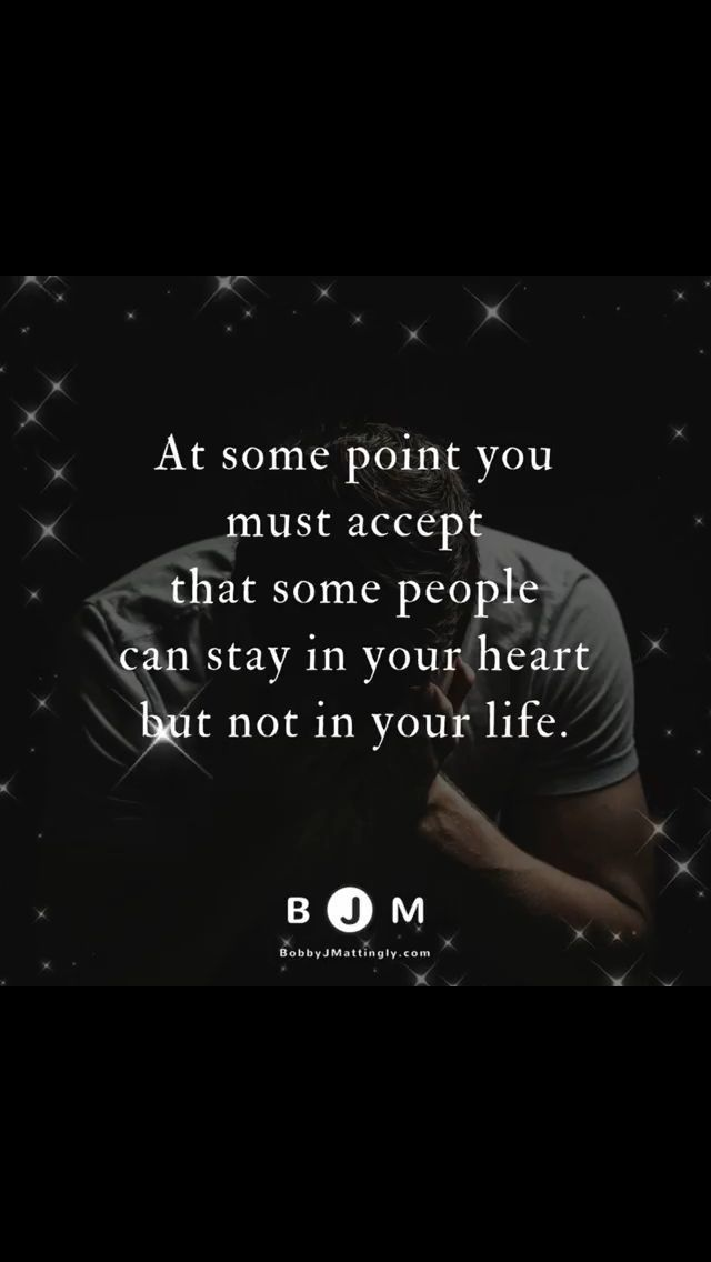 At some point you must accept that some people can stay in your heart but not in