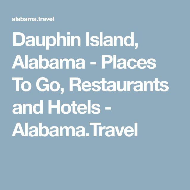 Dauphin Island, Alabama - Places To Go, Restaurants and Hotels - Alabama.Travel