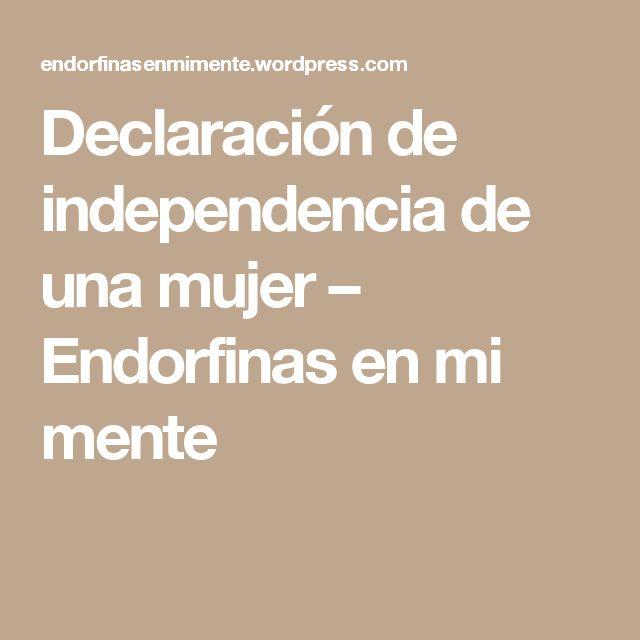 Declaración de independencia de una mujer – Endorfinas en mi mente