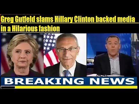 Greg Gutfeld slams 'Hillary Clinton backed media' in a Hilarious fashion - YouTube