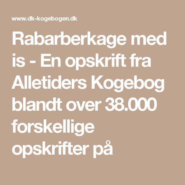 Rabarberkage med is - En opskrift fra Alletiders Kogebog blandt over 38.000 forskellige opskrifter på