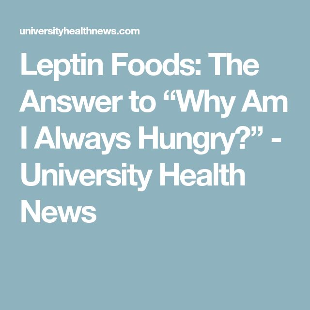 """Leptin Foods: The Answer to """"Why Am I Always Hungry?"""" - University Health News"""