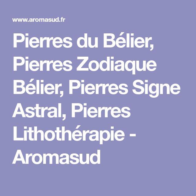 Pierres du Bélier, Pierres Zodiaque Bélier, Pierres Signe Astral, Pierres Lithothérapie - Aromasud