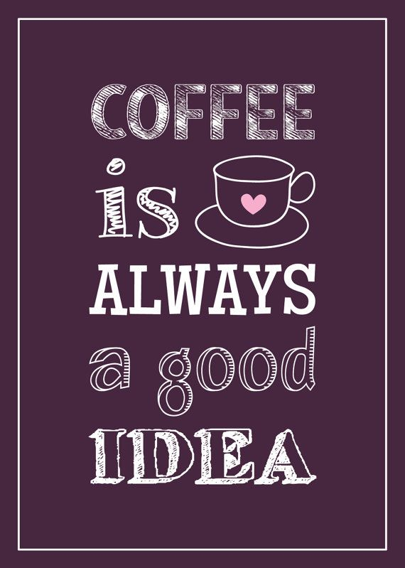 Coffee is always a good idea - poster by KinkoDesigns on Etsy www.kinkodesigns.com
